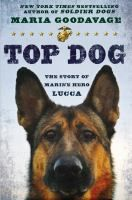 Top dog : the story of marine hero Lucca by Maria Goodavage --Susan's pick
