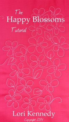 Happy Blossoms-A Free Motion Quilt Tutorial - Lori Kennedy Quilts Quilting Stencils, Quilting Templates, Longarm Quilting, Quilting Tips, Quilting Projects, Free Motion Quilting, Machine Quilting Patterns, Quilt Patterns, Ex Machina