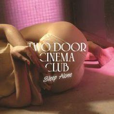Sleep Alone  Two Door Cinema Club