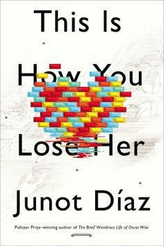 """This is how you lose her"" by Junot Diaz - The stories in this collection are about love, but they're also about the undertow of family history and cultural mores, presented in Díaz's exciting, irresistible and entertaining prose."