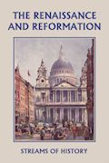 Renaissance and Reformation Streams of History by Ellwood Wadsworth Kemp. Free ebook. Baldwin Project. 62 Pages.