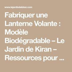 Fabriquer une Lanterne Volante : Modèle Biodégradable – Le Jardin de Kiran – Ressources pour une Nouvelle Education Math Equations, Children, Bricolage
