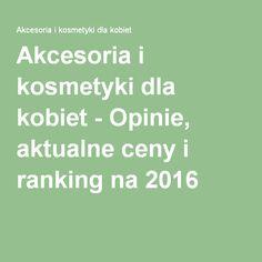 Akcesoria i kosmetyki dla kobiet - Opinie, aktualne ceny i ranking na 2016