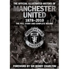The Official Illustrated History of Manchester United The Full Story and Complete Record (MUFC) History Manchester, Manchester United Fans, Bobby Charlton, Most Popular Books, Looking For Someone, World History, Book Review, Book Worms, How To Memorize Things