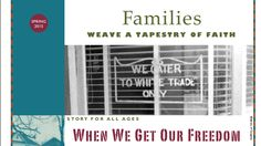 Families Weave a Tapestry of Faith: When We Get Our Freedom, Selma 1965. A Story for ages. Exploring together. Parent reflection. (UUWorld, Spring 2015)