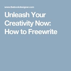 Unleash Your Creativity Now: How to Freewrite