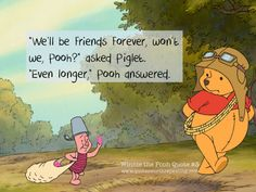"""""""We'll be Friends Forever, won't we, Pooh?"""" asked Piglet.""""Even longer,"""" Pooh answered. - Winnie the Pooh"""