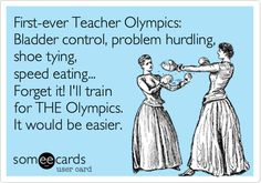 First-ever Teacher Olympics: Bladder control, problem hurdling, shoe tying, speed eating... Forget it! I'll train for THE Olympics. It would be easier.