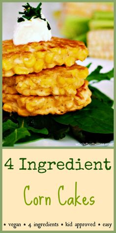4 Ingredient Corn Cakes. These little mini pancakes are quick and easy, with only 4 ingredients, they make the perfect afternoon snack, or can be dressed up and become a great little appetiser with some creme fraiche and smoked salmon nestled on top