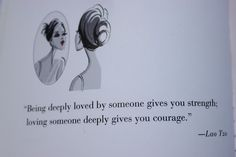 """""""Being deeply loved by someone gives you strength;loving someone deeply gives you courage"""" ~ Lao Tzu"""