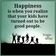 #Happiness is when you realize your #children have turned out to be good people.