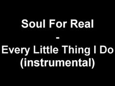 Soul For Real - Every Little Thing I Do (instrumental)