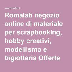 Romalab negozio online di materiale per scrapbooking, hobby creativi, modellismo e bigiotteria Offerte