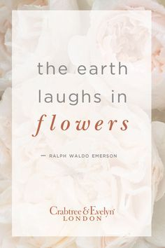 """""""The earth laughs in flowers"""""""