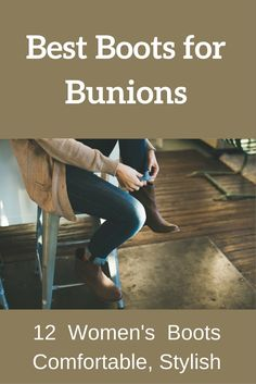 See this hand-picked selection of 12 super comfortable boots. Even if you have foot problems like bunions, these boots will feel great.