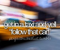 """get in a taxi and yell """"follow that car!"""""""