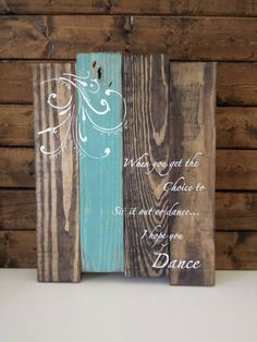 Check out this item in my Etsy shop https://www.etsy.com/listing/239440336/hope-you-dance-pallet-wood-sign