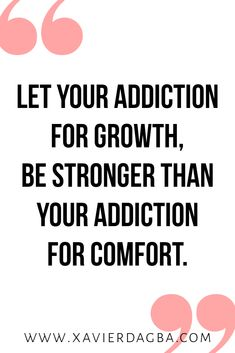 That's my new addiction! Let your addiction for growth, be stronger than your addiction for comfort. Keep reading to find out how you can use your ego for spiritual growth, Inspirational, motivational and Uplifting quote Self Love Quotes, Quotes To Live By, Me Quotes, Career Quotes, Sunday Quotes, Change Quotes, Relationship Quotes, The Words, Growth Mindset Quotes