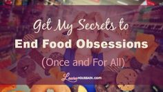 Stop Food Obsession Today: Are you obsessed with food? Discover how to end food obsessions and cravings no matter how long you've had them and how I built a healthy relationship with food http://laurahoussain.com/stop-food-obsession/.
