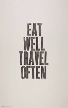 Eat well travel often!