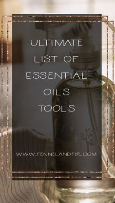Ultimate List of Must Have Essential Oils Tools for Beginners. Great list of tools for herbalists, wellness advocates, lifestyle coaches, massage therapy, doTERRA and Young Living reps, or anyone using essential oils for a more natural and organic lifestyle.