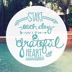 Be grateful! - start each day with a grateful heart. #inspiration