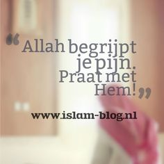 Allah begrijpt je pijn. Praat met Hem - www.islam-blog.nl