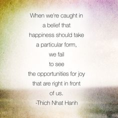 thich nhat hanh quotes about real happiness will challenge the way you think, and help guide you through any life experience. Zen Quotes, Yoga Quotes, Spiritual Quotes, Happy Quotes, Wisdom Quotes, Quotes To Live By, Positive Quotes, Motivational Quotes, Life Quotes