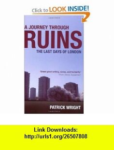 A Journey Through Ruins The Last Days of London (9780199541942) Patrick Wright , ISBN-10: 0199541949  , ISBN-13: 978-0199541942 ,  , tutorials , pdf , ebook , torrent , downloads , rapidshare , filesonic , hotfile , megaupload , fileserve
