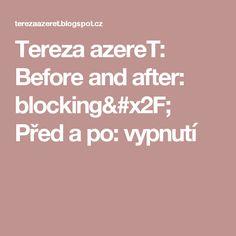 Tereza azereT: Before and after: blocking/ Před a po: vypnutí