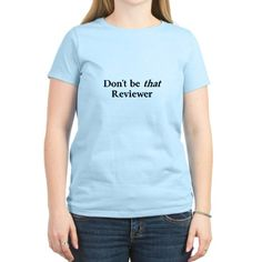 Dont be that Reviewer T-Shirt on CafePress.com