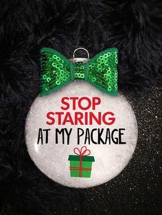 Stop Staring at My Package Naughty Christmas Ornament Handmade Decor Gift Modern Christmas Ornaments, Christmas Ornament Crafts, Handmade Ornaments, Handmade Decorations, Christmas Bulbs, Christmas Crafts, Funny Christmas Decorations, Handmade Gifts, Homemade Christmas