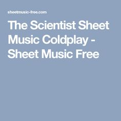 The Scientist Sheet Music Coldplay - Sheet Music Free