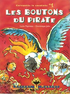 Les boutons du pirate, série Cervantès le cacatoès, Lucie Papineau, illust. Dominique Jolin, éditions Boréal Maboul, 56 pages