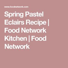 Spring Pastel Eclairs Recipe | Food Network Kitchen | Food Network