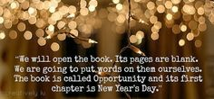 """""""We will open the book. Its pages are blank. We are going to put words on them ourselves. The book is called opportunity and its first chapter is New Year's Day""""  #creativelylu #NewYears #quotes #newbeginnings #inspirational #inspiringwords"""