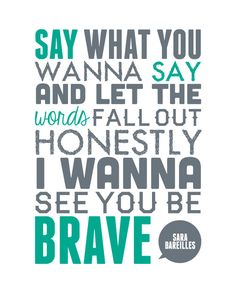 "brave ~ sara bareilles <--- Love this song! No longer will I be walked on because I don't ""dare"" speak up!"