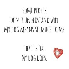 Some people don't understand why my dog means so much to me. That's ok. My dog does. #rescue