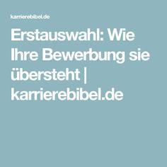Erstauswahl: Wie Ihre Bewerbung sie übersteht | karrierebibel.de