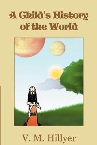 A Childs History of the World: V. M. Hillyer: 9781607965329: Amazon.com: Books