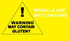 Recalls and May Contains - we talk about a few product recalls due to unspecified gluten and may contain warning on packaging