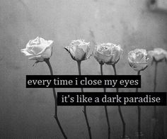 every time I close my eyes it's like a dark paradise - Lana del Rey B&w Tumblr, Frases Tumblr, Moving On Quotes, Dark Quotes, Best Quotes, Love Quotes, Inspirational Quotes, Favorite Quotes, Super Quotes