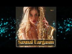 Saxual Eargasm - Sensual Erotic Jazz Music for Intimate Moments and Sexy...
