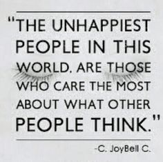 don't worry about what other people think or say and try to impress others. Why would someone want to live  an unhappy and tiring life on the inside? The ones who matter are  close  family/friends  Those are the people I'm around and love. We do what makes us happy :)  its your REAL life so live it for yourself!... not to impress others.