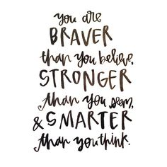 you are braver than you believe, stronger than you seem, and smarter than you think