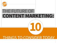 The Future of Content Marketing: 10 Things to Consider Today by Content Marketing Institute via slideshare