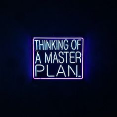 thinking of a master plan…