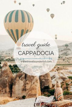 Travel Wanderlist - Best things to do in Cappadocia, Turkey - places to visit and travel tips