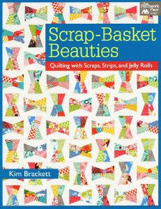 Scrap-Basket Beauties: Quilting with Scraps, Strips, and Jelly Rolls   FaveQuilts.com