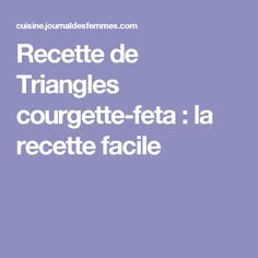 Recette de Triangles courgette-feta : la recette facile